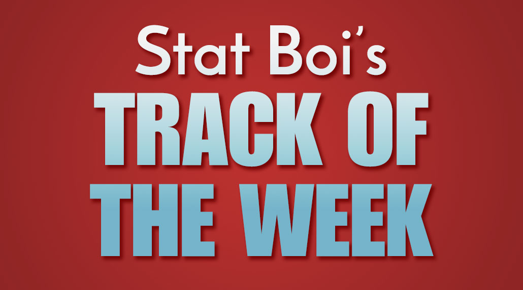 Stat Boi's Track of the Week